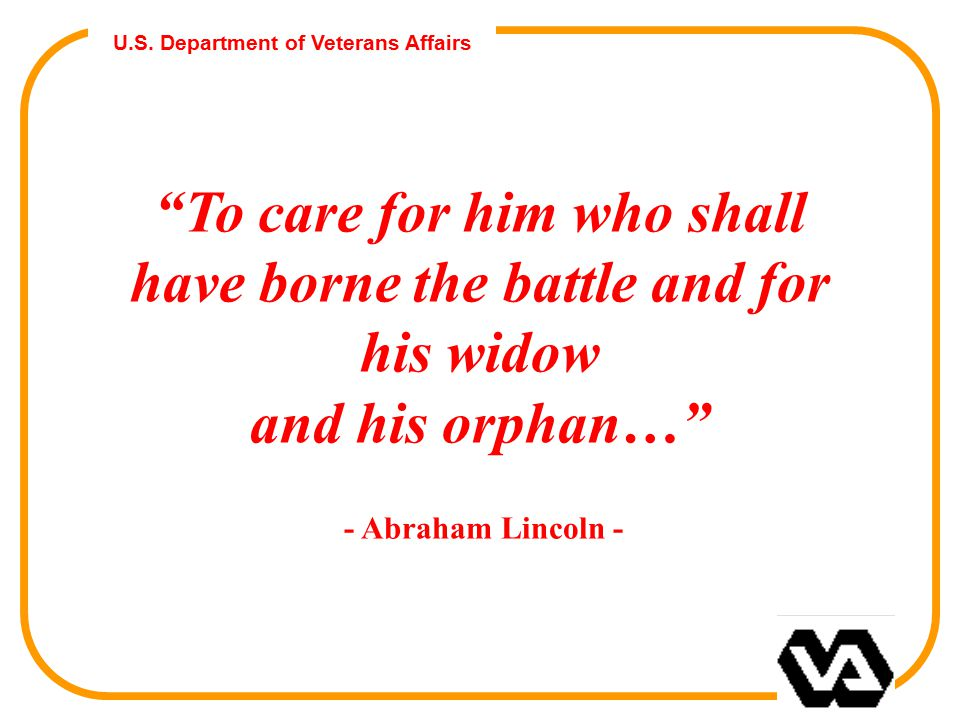 "U.S. Department of Veterans Affairs ""To care for him who shall have borne the battle and for his widow and his orphan…"" - Abraham Lincoln -"