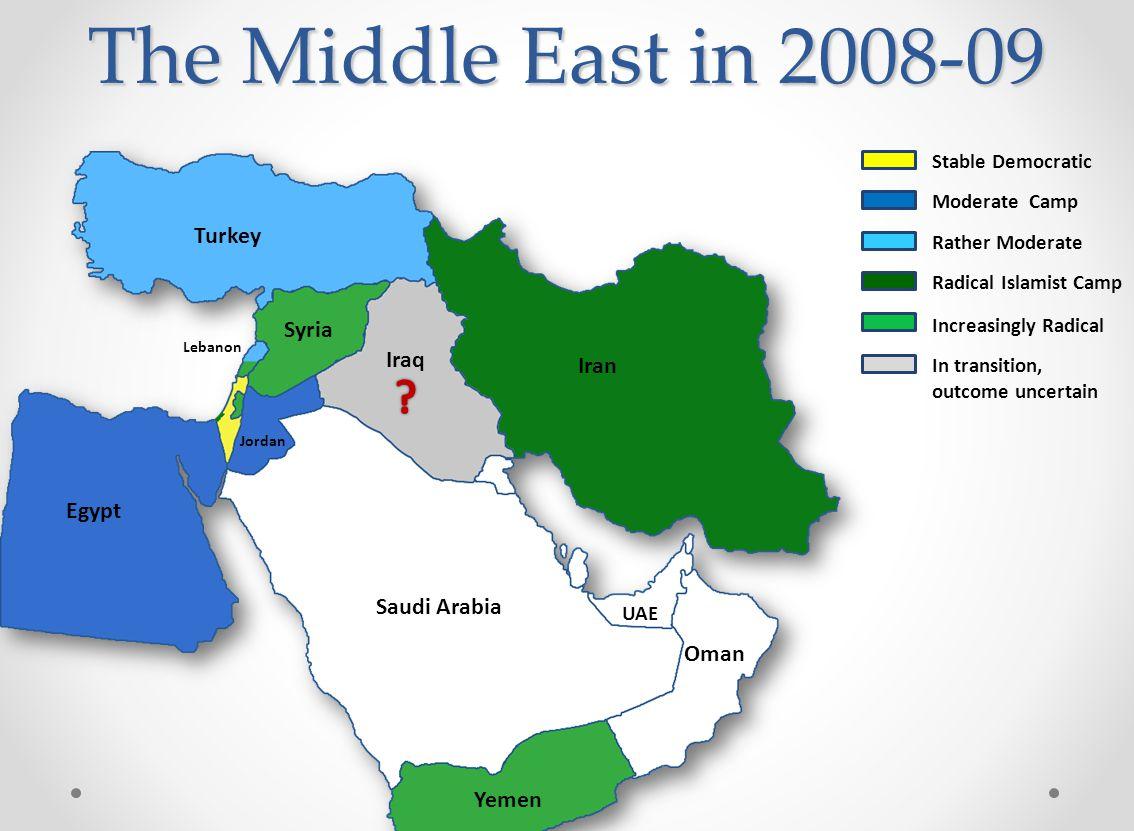 Turkey Iran Iraq Syria Saudi Arabia Jordan Yemen Oman UAE Lebanon Egypt Radical Islamist Camp Increasingly Radical In transition, outcome uncertain Moderate Camp Stable Democratic Rather Moderate The Middle East in 2008-09