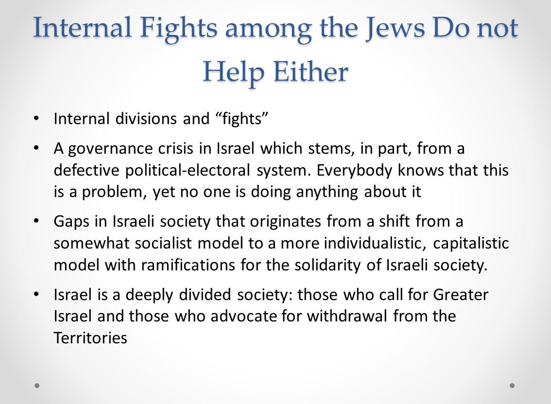 "Internal Fights among the Jews Do not Help Either Internal divisions and ""fights"" A governance crisis in Israel which stems, in part, from a defective"
