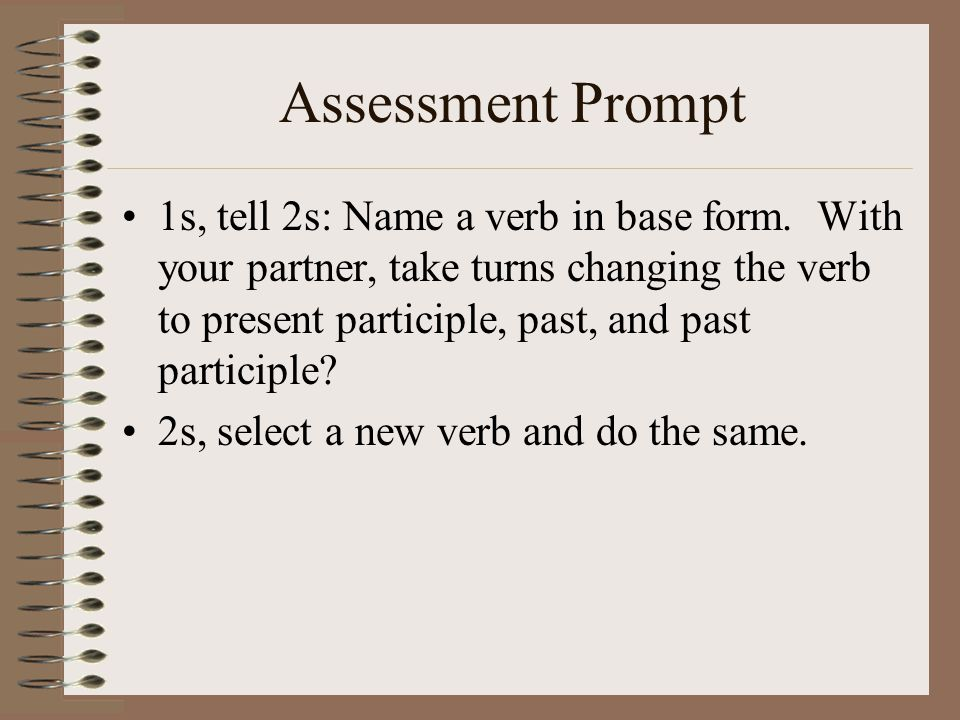 2.Principal Parts of a Verb and Time a.The principal parts of a verb are used to express time.