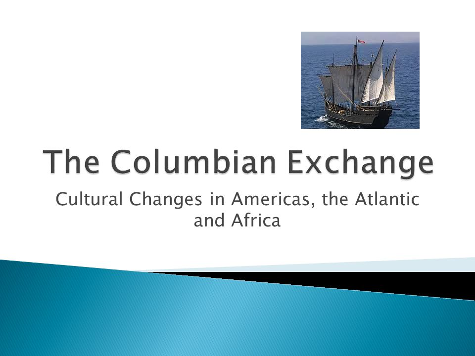 Cultural Changes in Americas, the Atlantic and Africa