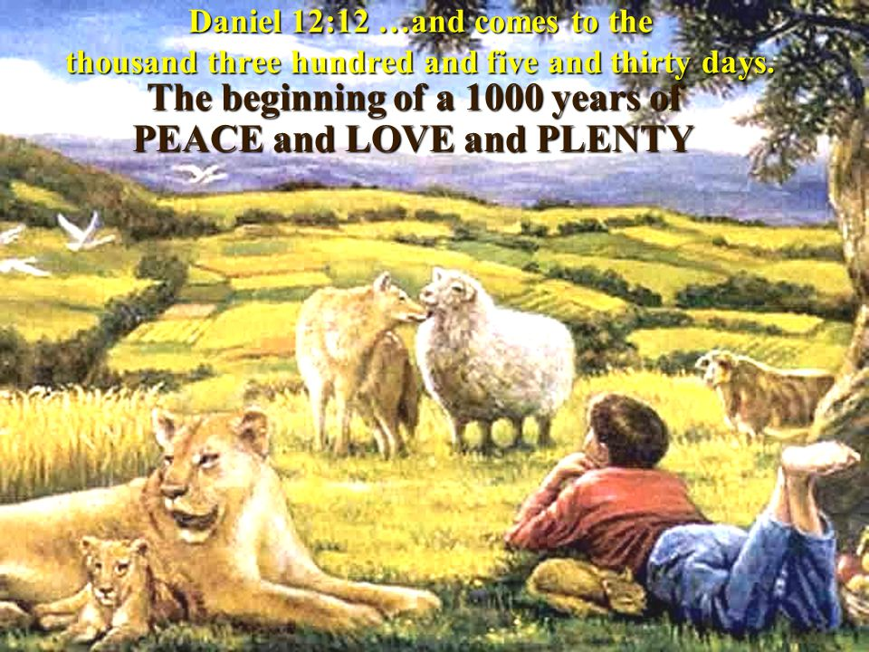 Daniel 12:12 …and comes to the thousand three hundred and five and thirty days.