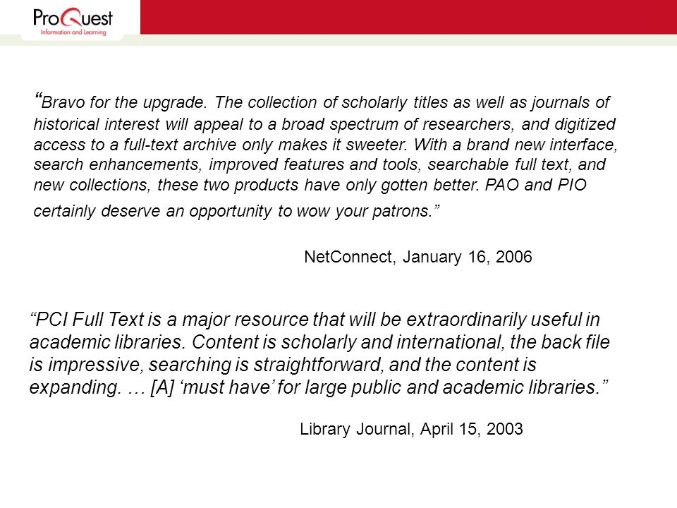 """""""PCI Full Text is a major resource that will be extraordinarily useful in academic libraries. Content is scholarly and international, the back file is"""