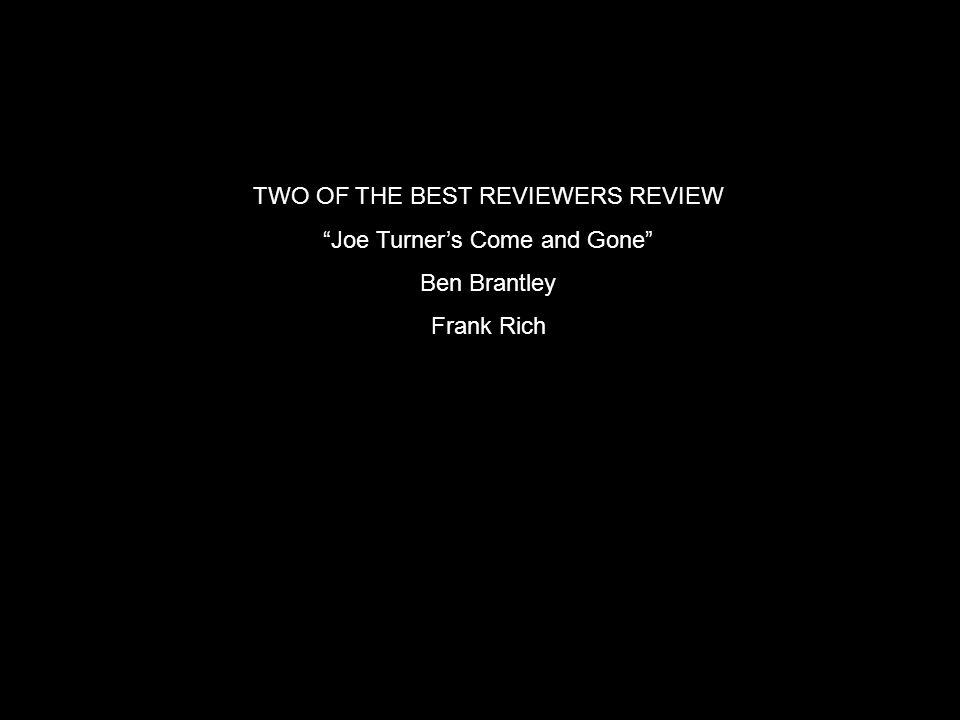 TWO OF THE BEST REVIEWERS REVIEW Joe Turner's Come and Gone Ben Brantley Frank Rich