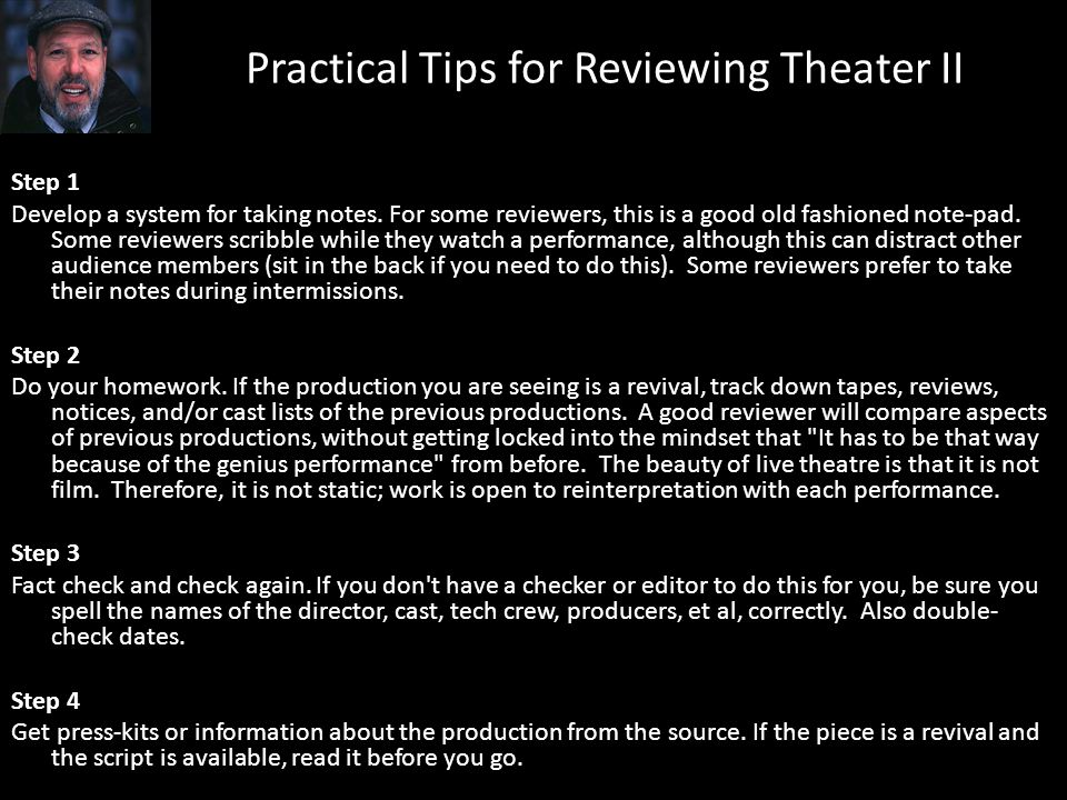 Practical Tips for Reviewing Theater II Step 1 Develop a system for taking notes.