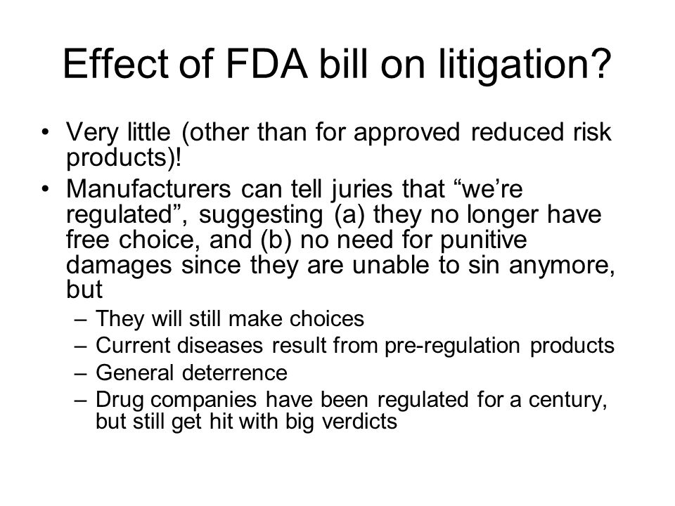 "Effect of FDA bill on litigation? Very little (other than for approved reduced risk products)! Manufacturers can tell juries that ""we're regulated"", s"