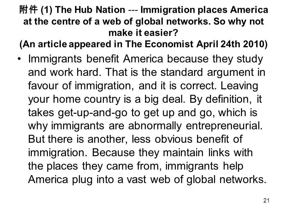 21 附件 (1) The Hub Nation --- Immigration places America at the centre of a web of global networks. So why not make it easier? (An article appeared in