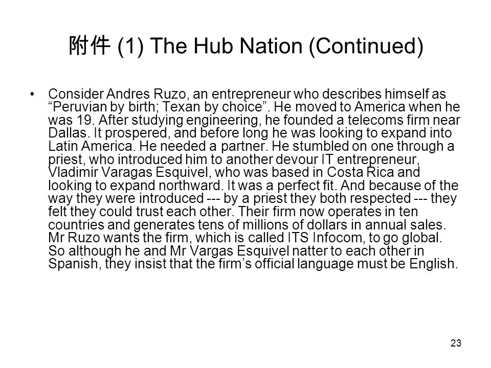 23 附件 (1) The Hub Nation (Continued) Consider Andres Ruzo, an entrepreneur who describes himself as Peruvian by birth; Texan by choice .