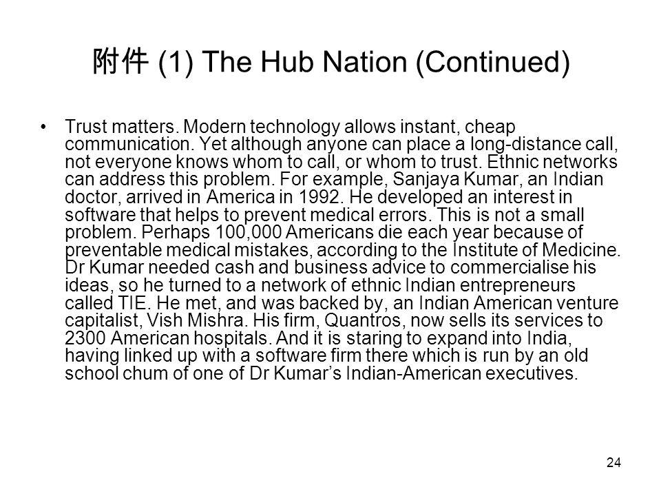 24 附件 (1) The Hub Nation (Continued) Trust matters. Modern technology allows instant, cheap communication. Yet although anyone can place a long-distan