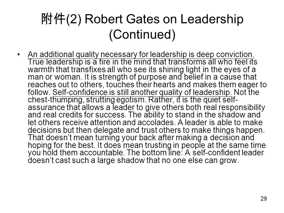 29 附件 (2) Robert Gates on Leadership (Continued) An additional quality necessary for leadership is deep conviction.