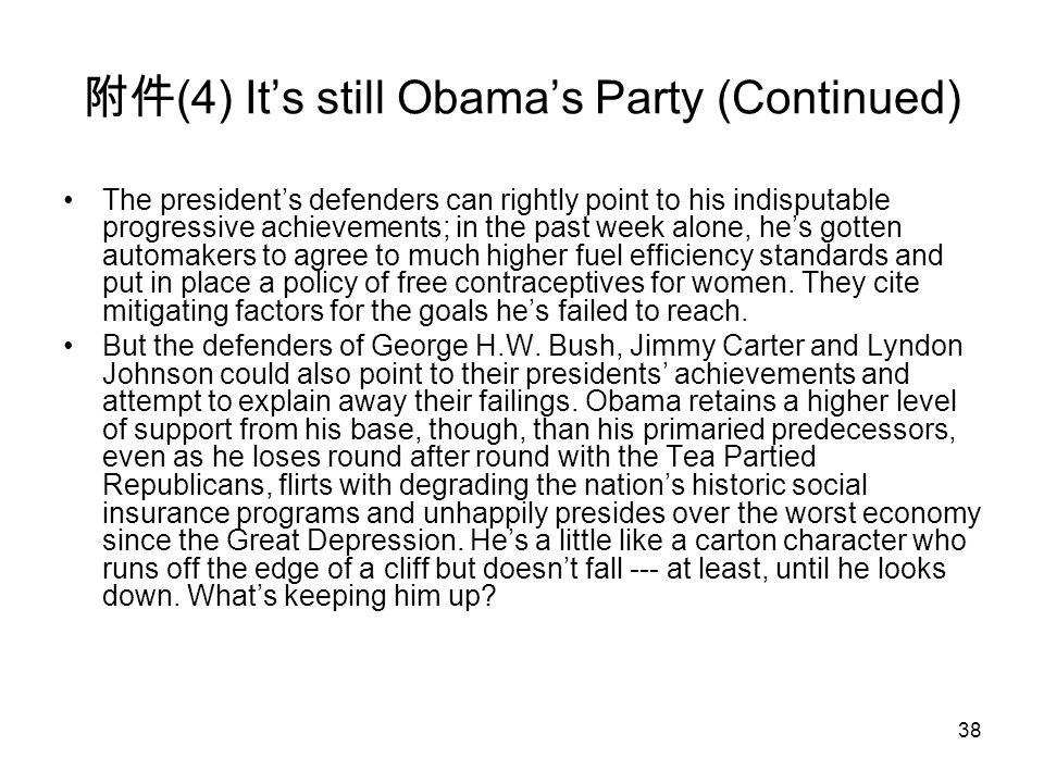 38 附件 (4) It's still Obama's Party (Continued) The president's defenders can rightly point to his indisputable progressive achievements; in the past w