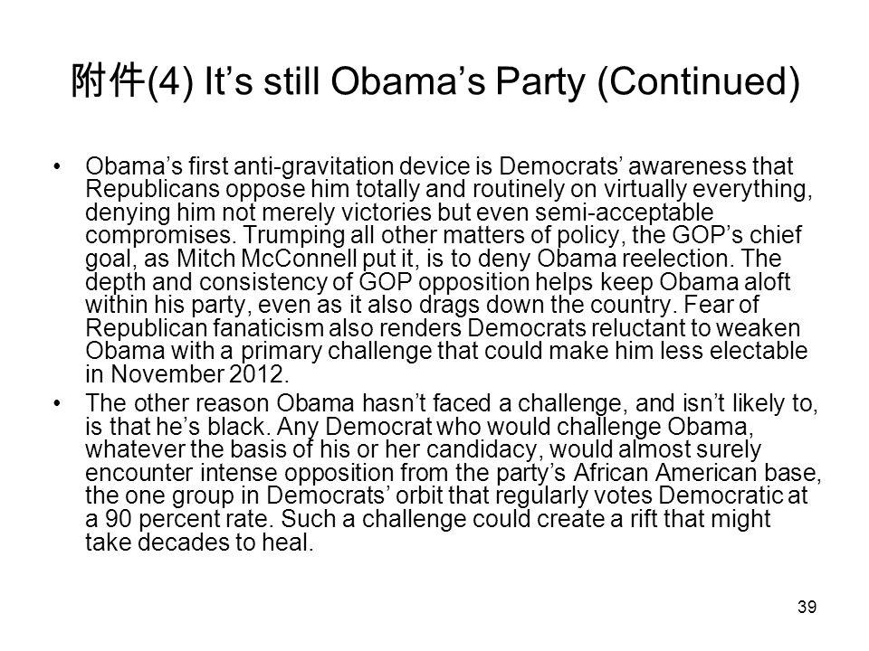 39 附件 (4) It's still Obama's Party (Continued) Obama's first anti-gravitation device is Democrats' awareness that Republicans oppose him totally and r