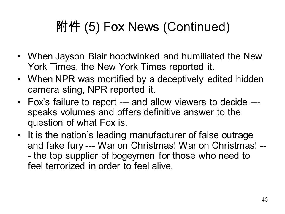 43 附件 (5) Fox News (Continued) When Jayson Blair hoodwinked and humiliated the New York Times, the New York Times reported it.
