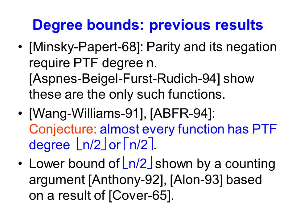 Degree bounds: previous results [Minsky-Papert-68]: Parity and its negation require PTF degree n.