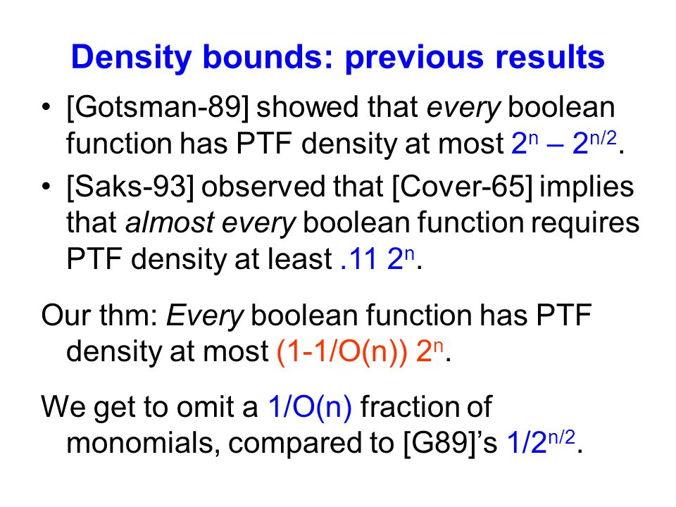 Density bounds: previous results [Gotsman-89] showed that every boolean function has PTF density at most 2 n – 2 n/2.