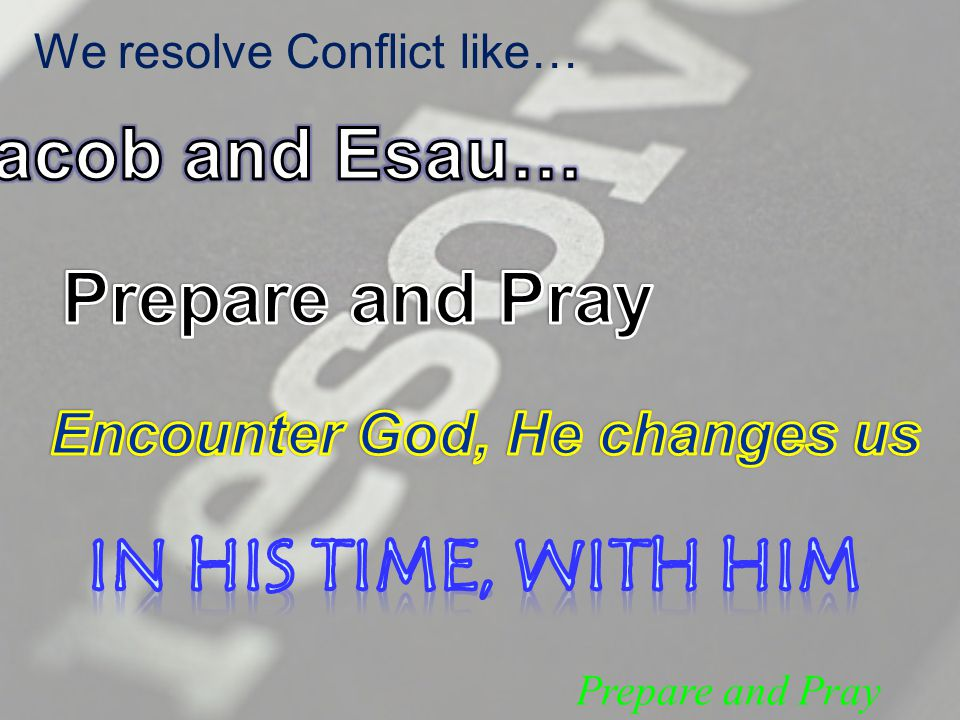 Prepare and Pray We resolve Conflict like…