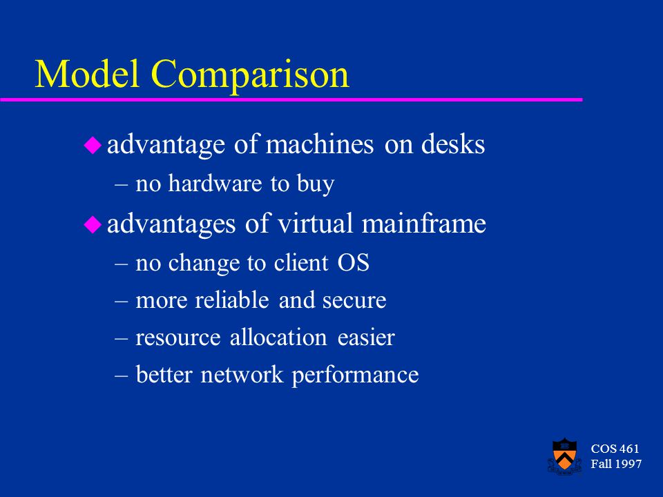 COS 461 Fall 1997 Failure and Memory Pooling u might lose remotely-stored pages in a crash u solution: make remote memory servers stateless u only store pages you can afford to lose –for virtual memory: write to local disk, then store copy in remote memory –for disk blocks, only store clean blocks in remote memory u drawback: no reduction in writes