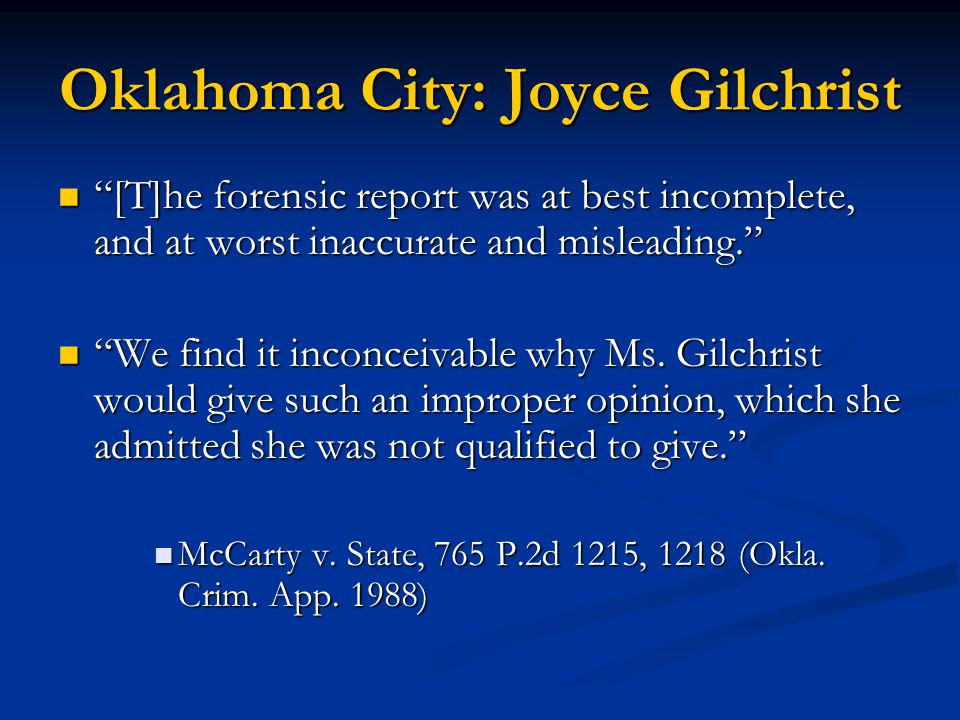 Oklahoma City: Joyce Gilchrist [T]he forensic report was at best incomplete, and at worst inaccurate and misleading. [T]he forensic report was at best incomplete, and at worst inaccurate and misleading. We find it inconceivable why Ms.