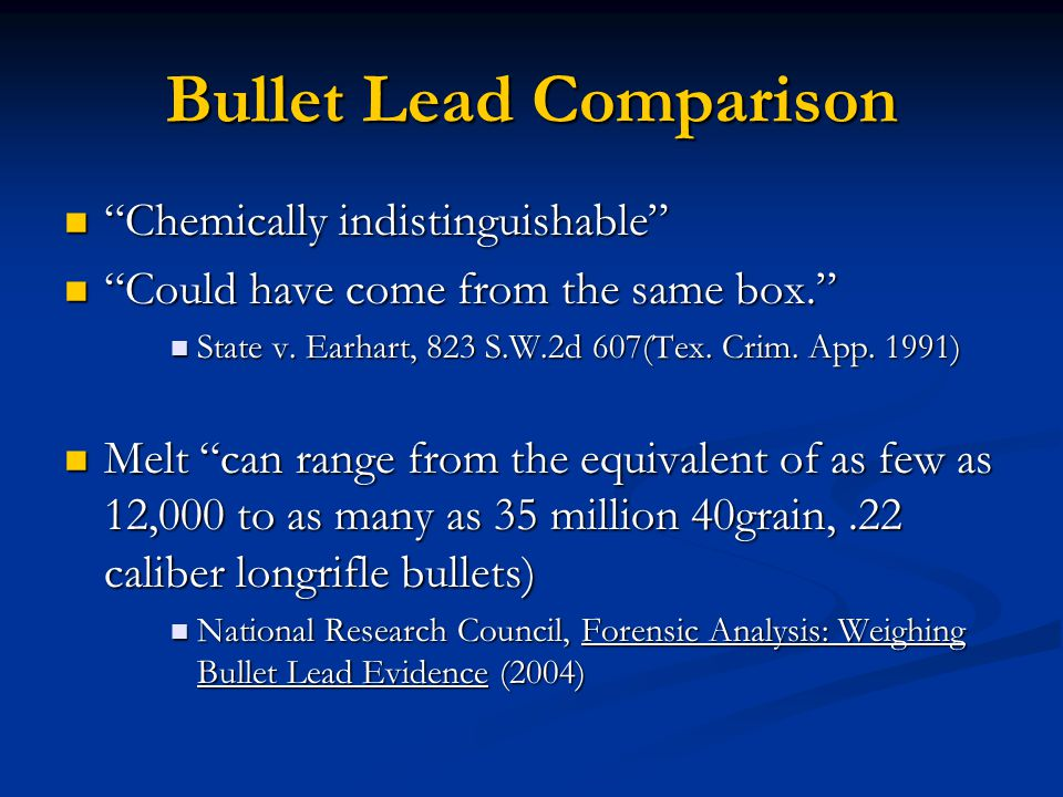 Bullet Lead Comparison Chemically indistinguishable Chemically indistinguishable Could have come from the same box. Could have come from the same box. State v.