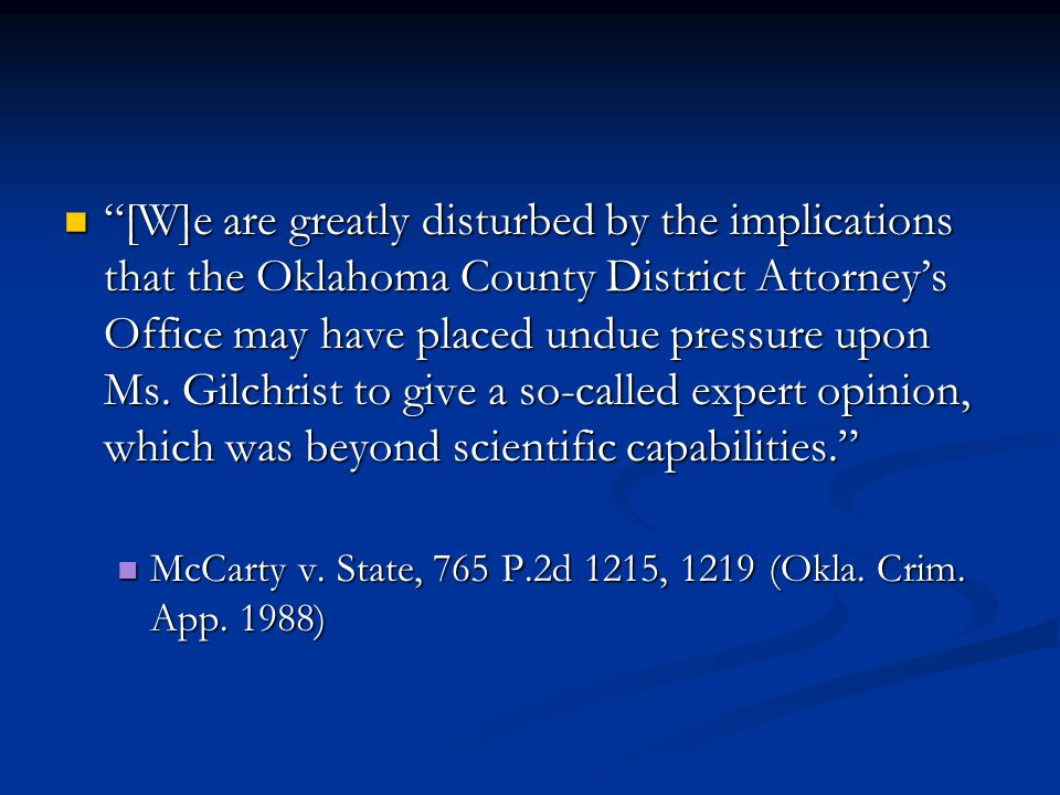 [W]e are greatly disturbed by the implications that the Oklahoma County District Attorney's Office may have placed undue pressure upon Ms.