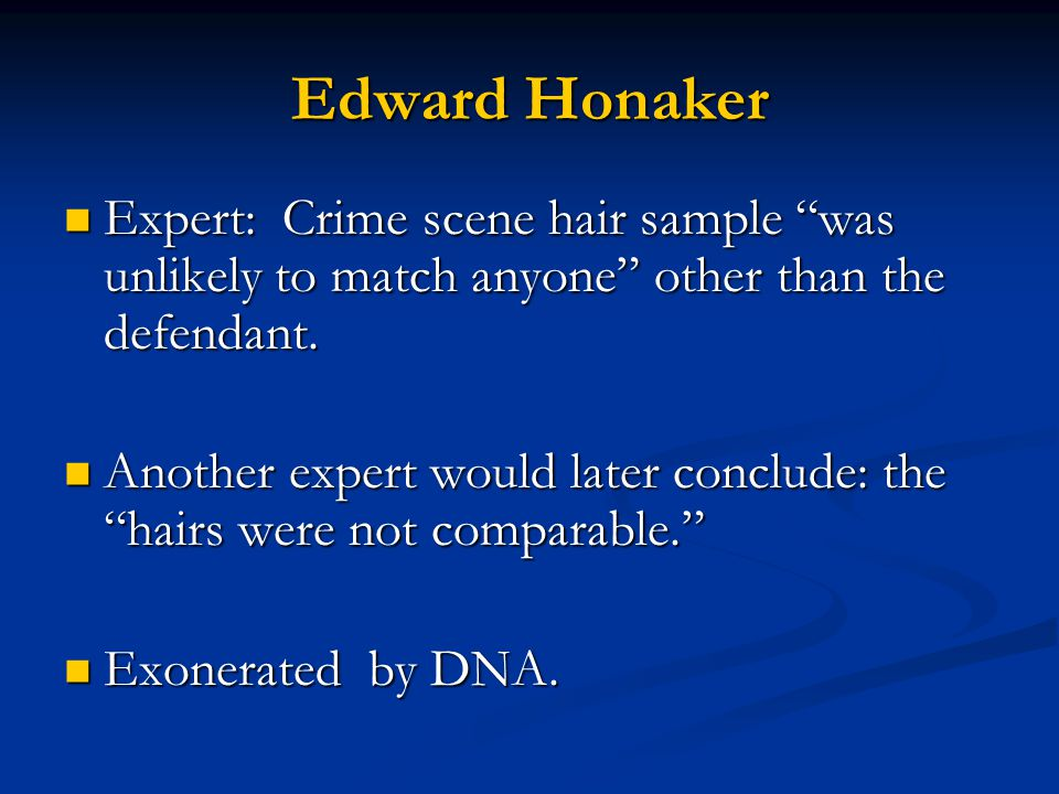 Edward Honaker Expert: Crime scene hair sample was unlikely to match anyone other than the defendant.