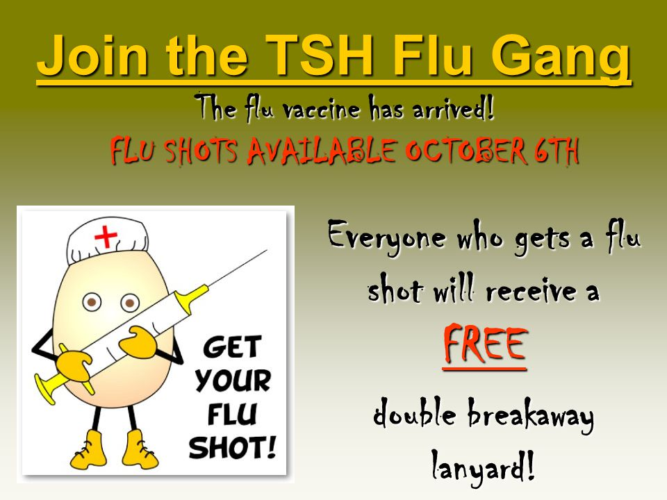 Join the TSH Flu Gang The flu vaccine has arrived.