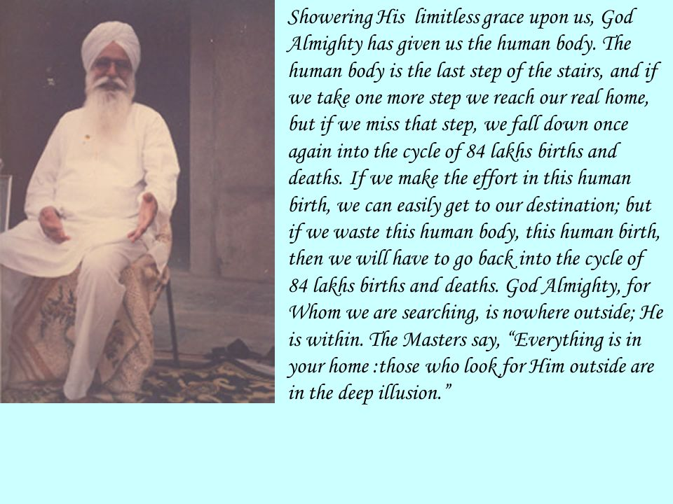 Showering His limitless grace upon us, God Almighty has given us the human body. The human body is the last step of the stairs, and if we take one mor