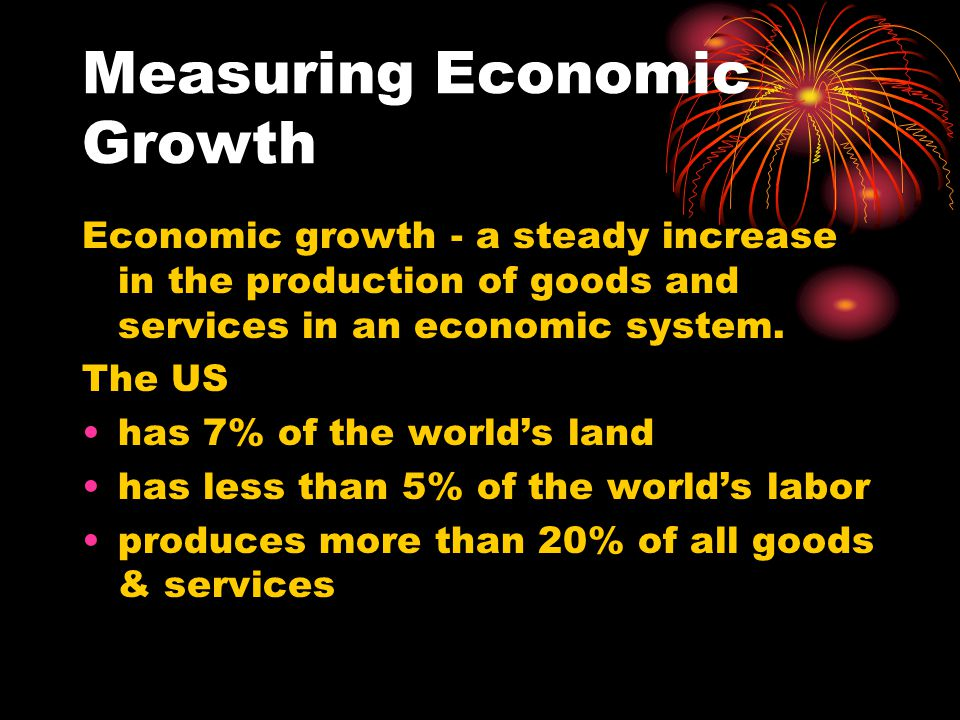 Measuring Economic Growth Economic growth - a steady increase in the production of goods and services in an economic system.