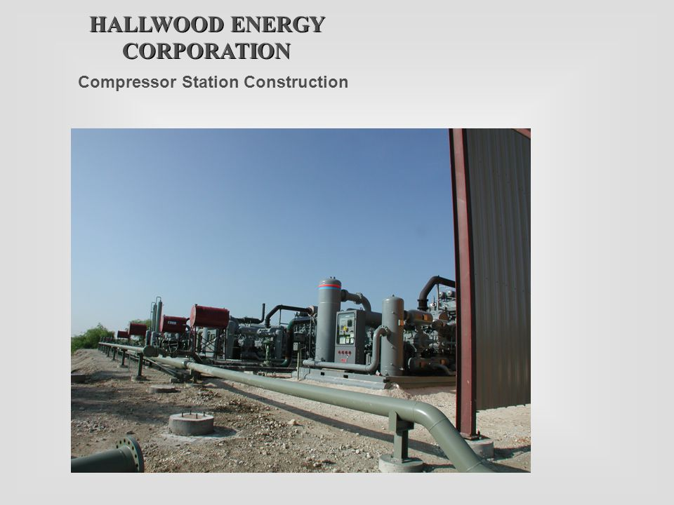HALLWOOD ENERGY CORPORATION Compressor Station Construction
