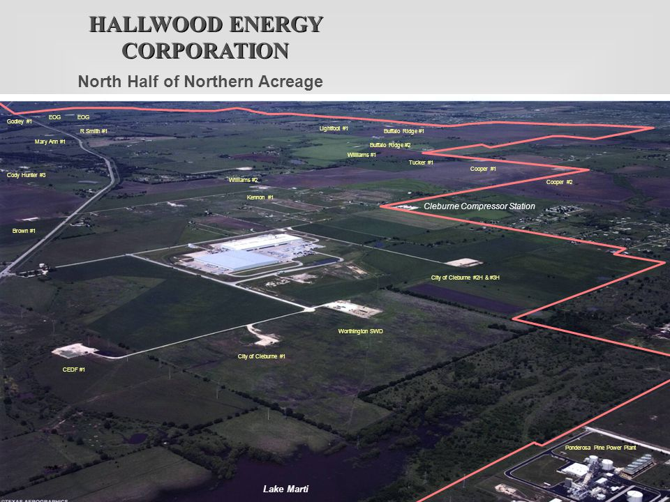 HALLWOOD ENERGY CORPORATION North Half of Northern Acreage Ponderosa Pine Power Plant Lake Marti City of Cleburne #1 CEDF #1 Worthington SWD City of C