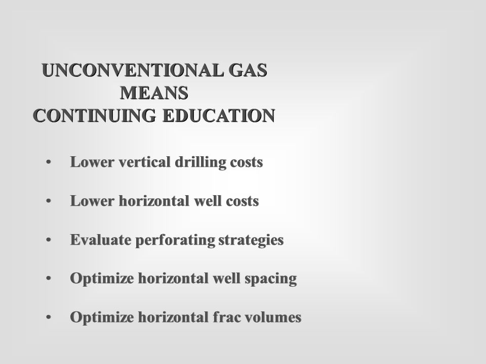 Lower vertical drilling costs Lower horizontal well costs Evaluate perforating strategies Optimize horizontal well spacing Optimize horizontal frac vo