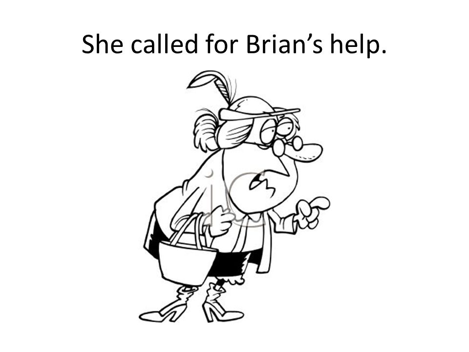 She called for Brian's help.
