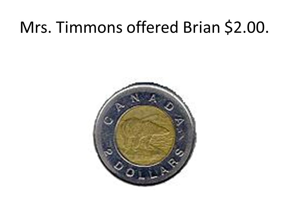 Mrs. Timmons offered Brian $2.00.