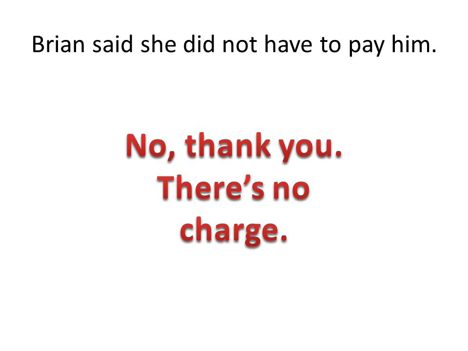 Brian said she did not have to pay him.