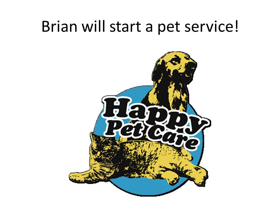 Brian will start a pet service!
