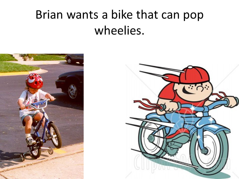 Brian wants a bike that can pop wheelies.
