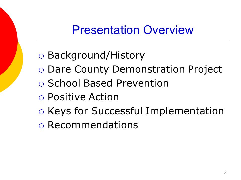 2 Presentation Overview  Background/History  Dare County Demonstration Project  School Based Prevention  Positive Action  Keys for Successful Imp