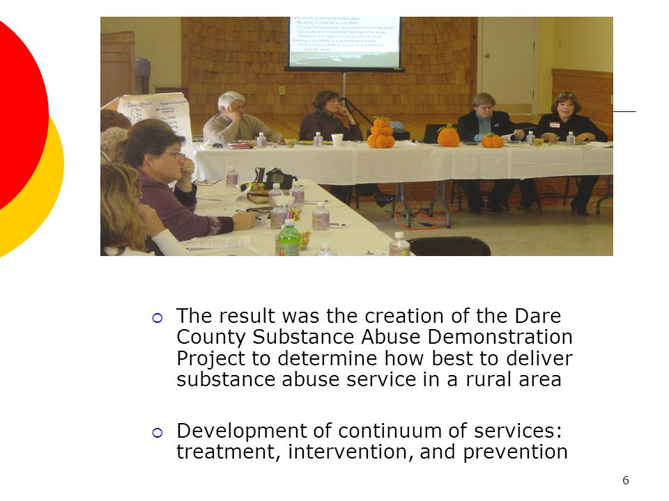 6  The result was the creation of the Dare County Substance Abuse Demonstration Project to determine how best to deliver substance abuse service in a