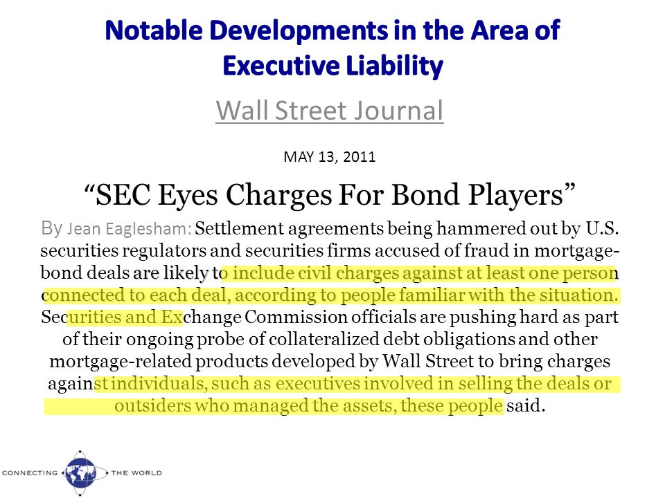 Wall Street Journal MAY 13, 2011 SEC Eyes Charges For Bond Players are likely to include civil charges against at least one person connected to each deal, according to people familiar with the situation By Jean Eaglesham: Settlement agreements being hammered out by U.S.