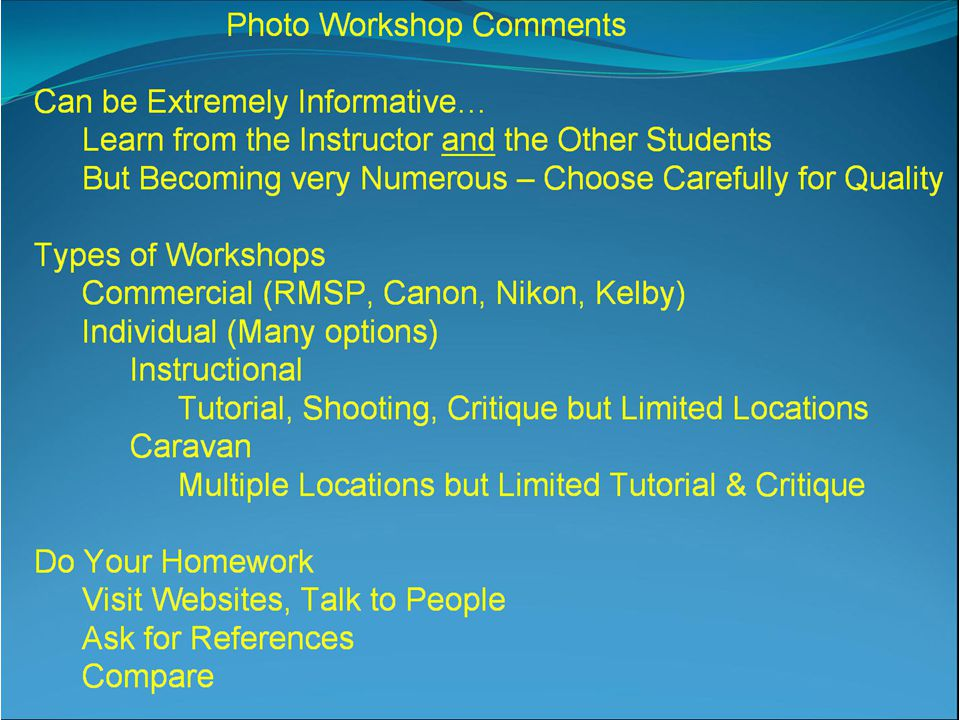 Photo Workshops Becoming Extremely Numerous -- Choose Carefully Do Your Homework Visit Websites, Talk to People –Ask for References –Compare