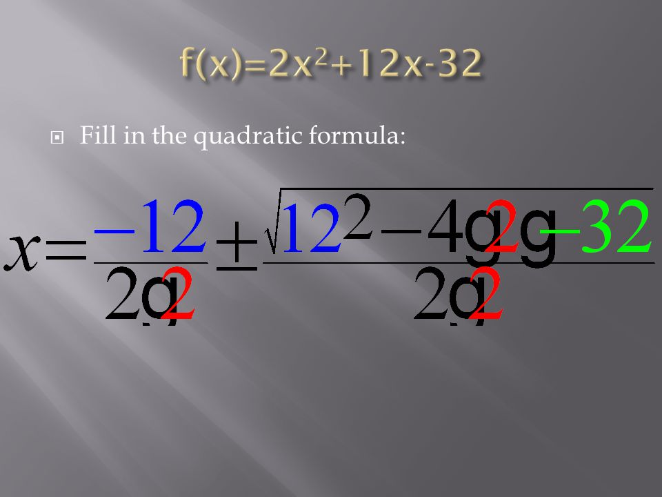  Fill in the quadratic formula: