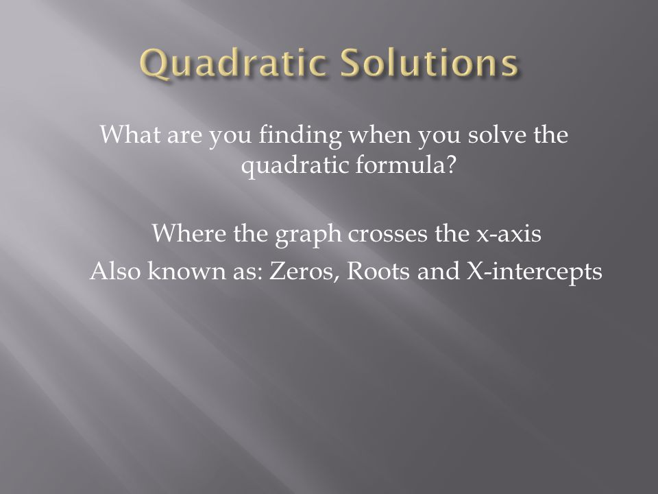 What are you finding when you solve the quadratic formula.
