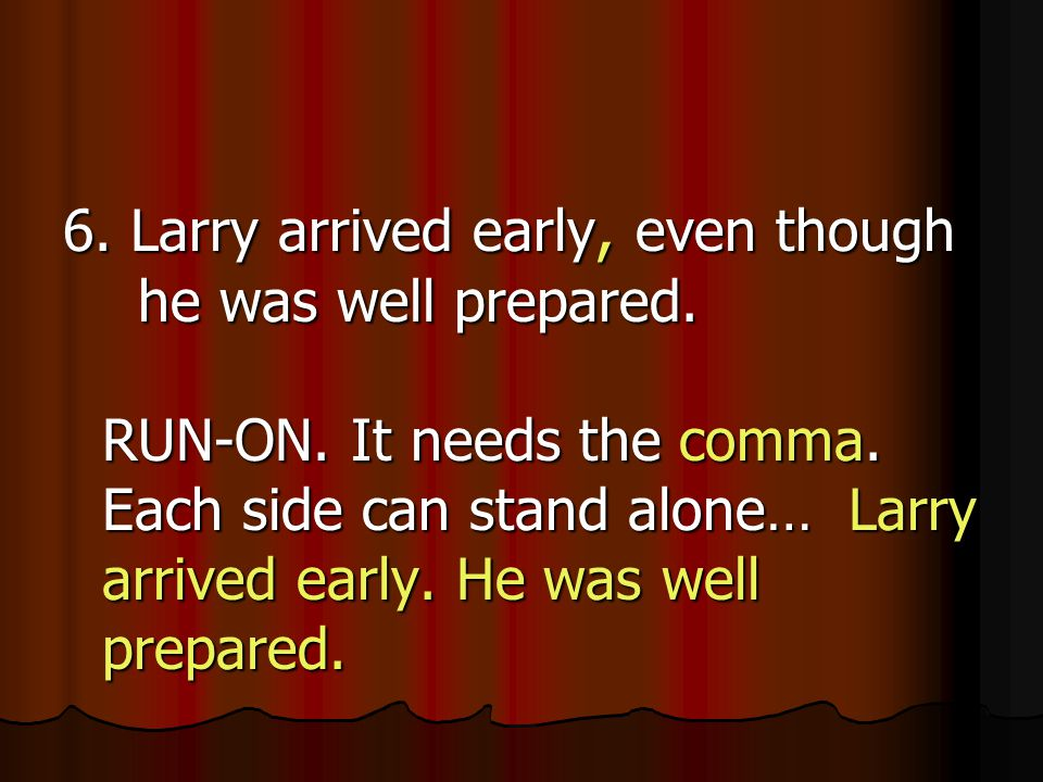 6. Larry arrived early, even though he was well prepared.