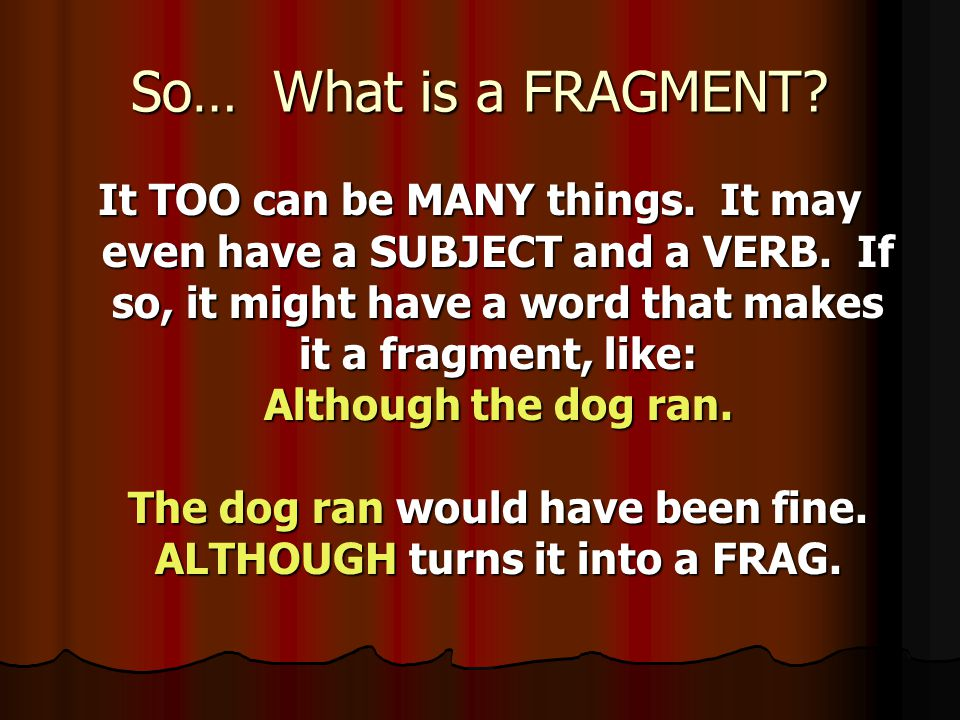 So… What is a FRAGMENT. It TOO can be MANY things.