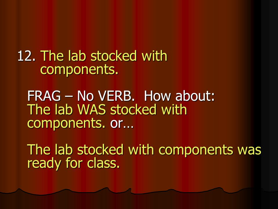 12. The lab stocked with components. FRAG – No VERB.