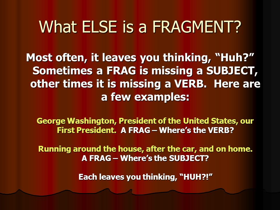 What ELSE is a FRAGMENT.