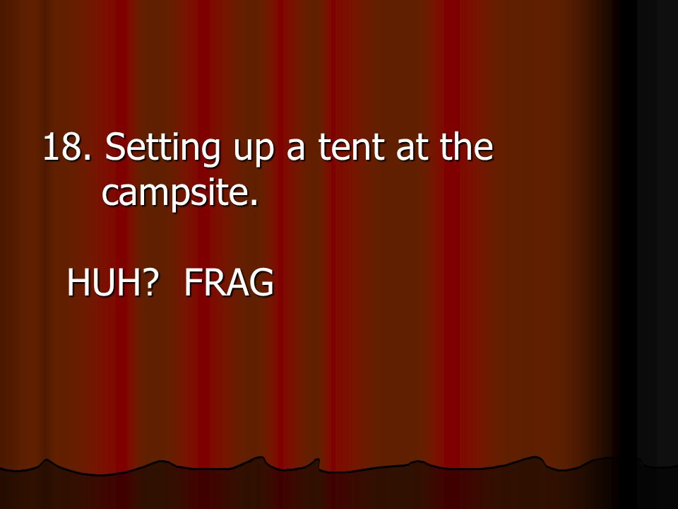 18. Setting up a tent at the campsite. HUH FRAG