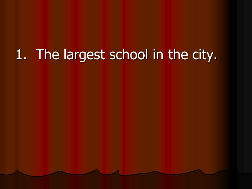 1.The largest school in the city. FRAGMENT – Where's the verb.