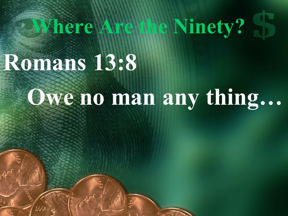 Where Are the Ninety? Romans 13:8 Owe no man any thing…