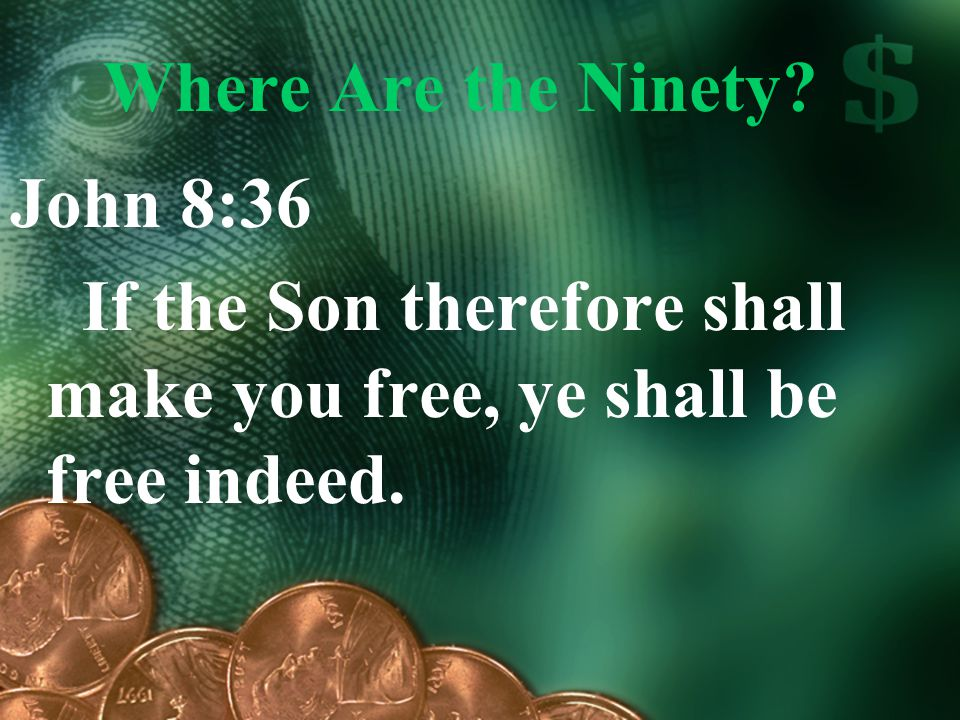 Where Are the Ninety? John 8:36 If the Son therefore shall make you free, ye shall be free indeed.